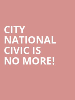 City National Civic is no more