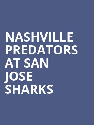 Nashville Predators at San Jose Sharks at SAP Center