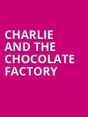 Charlie and the Chocolate Factory, San Jose Center for Performing Arts, San Jose
