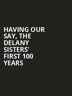 Having Our Say, The Delany Sisters' First 100 Years Poster